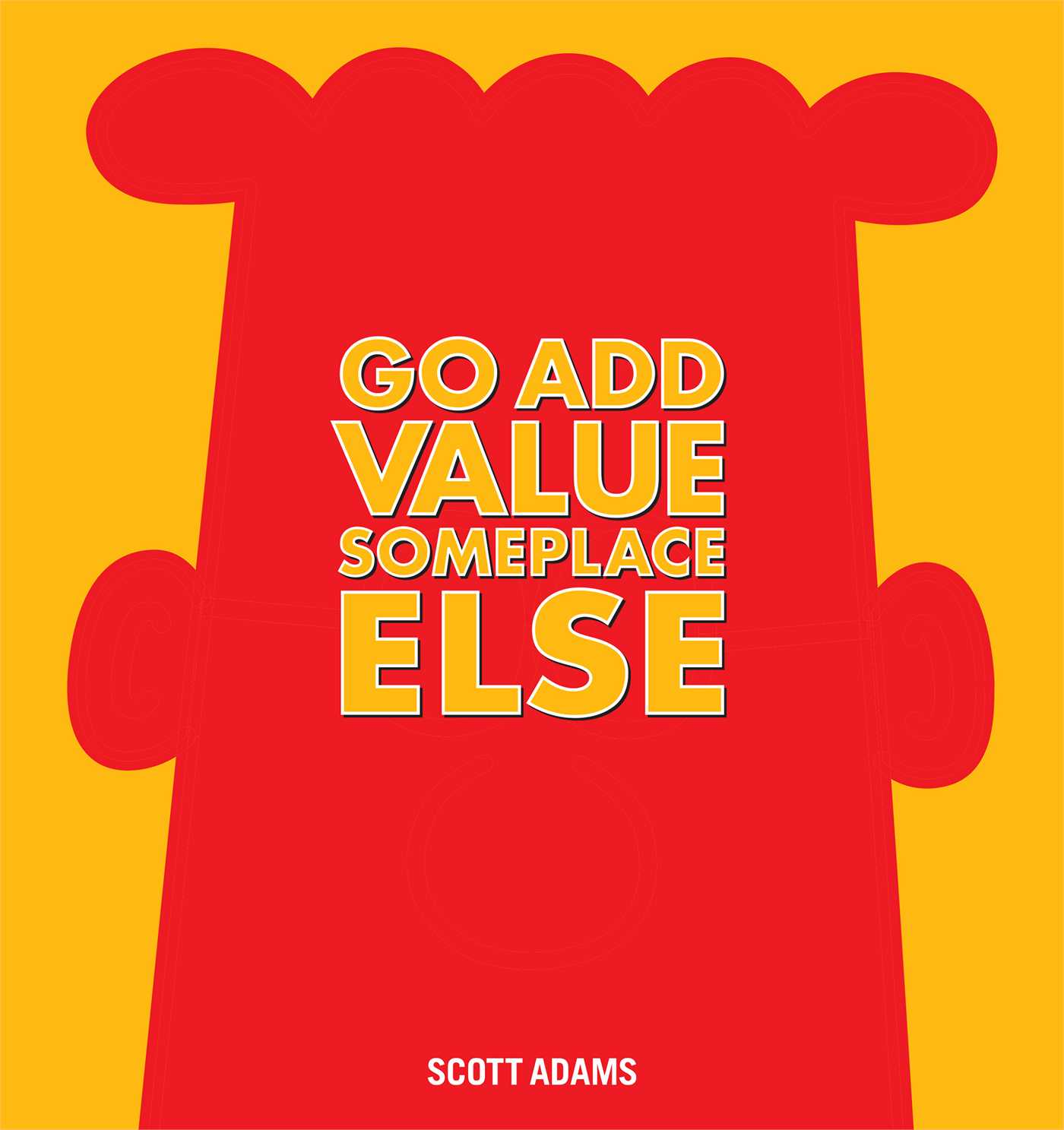 Go Add Value Someplace Else : A Dilbert Book