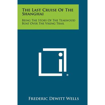 The Last Cruise of the Shanghai : Being the Story of the Teakwood Boat Over the Viking Trail ()