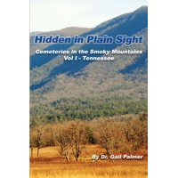 Hidden in Plain Sight: Cemeteries of the Smoky Mountains, Vol.1-Tennessee (Paperback)