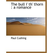The Bull I' Th' Thorn : A Romance