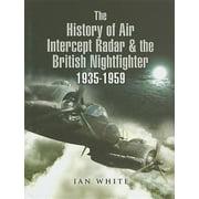 The History of Air Intercept (AI) Radar and the British Nightfighter : 1935-1959