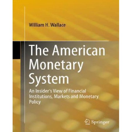 The American Monetary System: An Insider's View of Financial Institutions, Markets and Monetary Policy (2013)