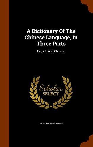 A Dictionary of the Chinese Language, in Three Parts: English and Chinese by