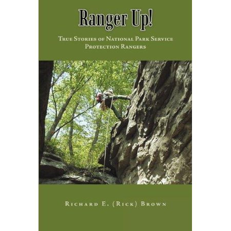 Ranger Up   True Stories Of National Park Service Protection Rangers