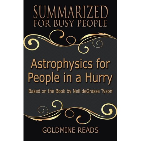Astrophysics for People In A Hurry - Summarized for Busy People: Based on the Book by Neil deGrasse Tyson -
