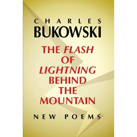 The Flash of Lightning Behind the Mountain : New (Charles Bukowski Best Poems)