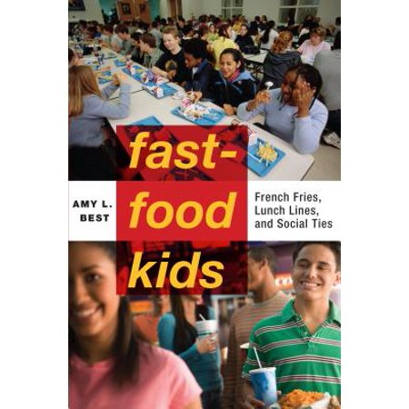 Fast-Food Kids : French Fries, Lunch Lines and Social
