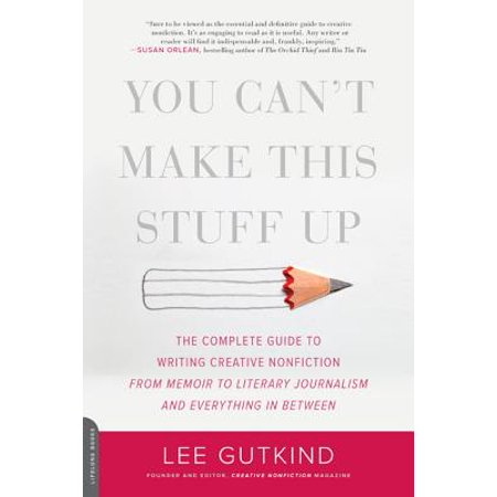 You Can't Make This Stuff Up : The Complete Guide to Writing Creative Nonfiction--from Memoir to Literary Journalism and Everything in Between - Creative Stuff For Halloween