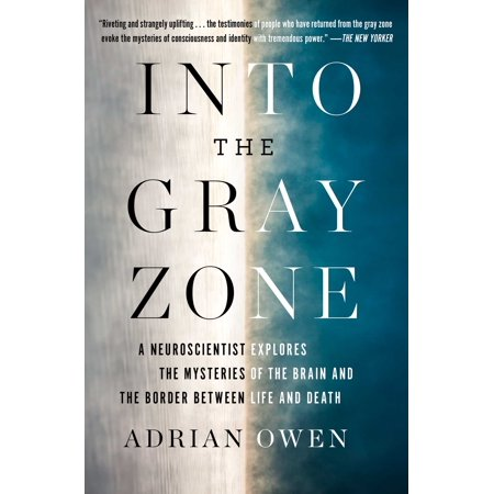 Explore Life (Into the Gray Zone : A Neuroscientist Explores the Mysteries of the Brain and the Border Between Life and Death)
