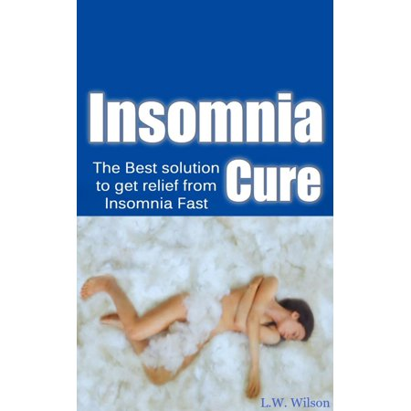 The Ultimate Insomnia Cure - The Best Solution to Get Relief from Insomnia FAST! -