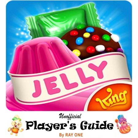 Candy Crush Jelly Saga: Unoffical Player's Guide with Best Tips, Tricks, Cheats, Hacks, Strategies, Best hints to Play, Double Your Score and Level Up Fast -