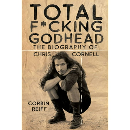 Total F*cking Godhead : The Biography of Chris Cornell