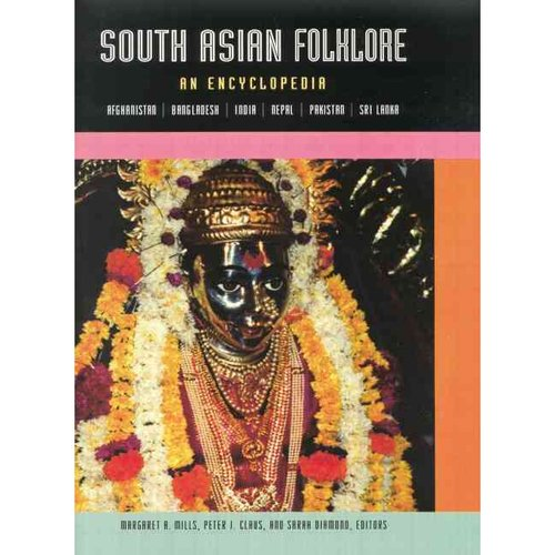 South Asian Folklore: An Encyclopedia: Afghanistan/Bangladesh/India/Nepal/Pahistan/Sri Lanha