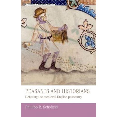 Peasants and Historians PB : Debating the Medieval English Peasantry