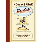 How to Speak Baseball : An Illustrated Guide to Ballpark Banter