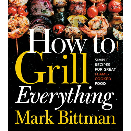 How to Grill Everything : Simple Recipes for Great Flame-Cooked Food - Weird Halloween Food Recipes