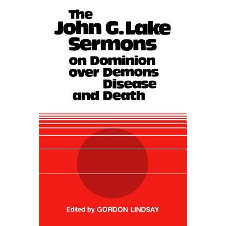 The John G. Lake Sermons on Dominion Over Demons, Disease and Death - Halloween 6 Johns Death