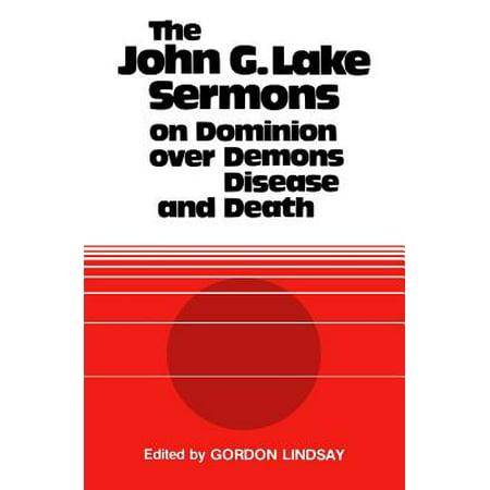 The John G. Lake Sermons on Dominion Over Demons, Disease and - Halloween 6 Johns Death