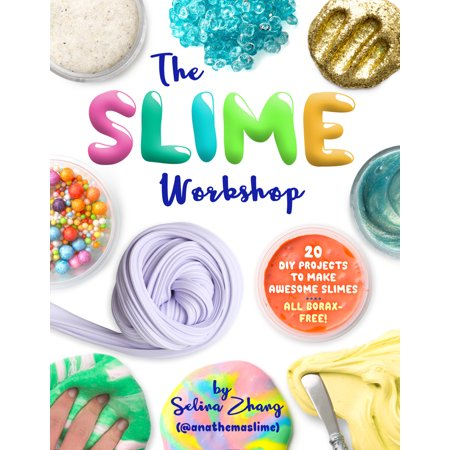 The Slime Workshop : 20 DIY Projects to Make Awesome Slimes—All Borax Free!
