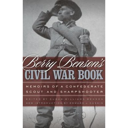 Berry Benson's Civil War Book : Memoirs of a Confederate Scout and