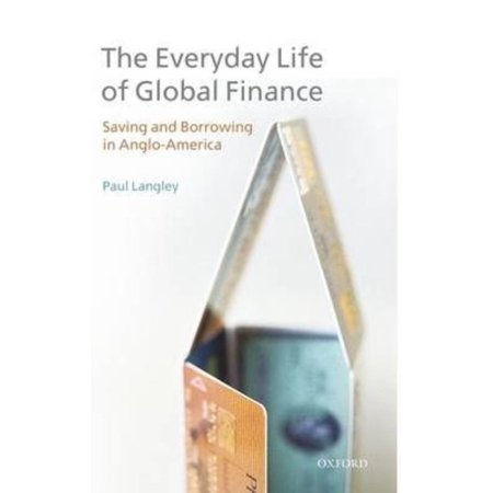 The Everyday Life of Global Finance: Saving and Borrowing in Anglo-America