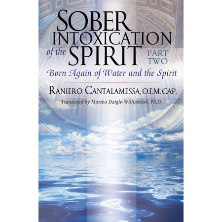 Sober Intoxication of the Spirit Part Two : Born Again of Water and the (Born Again Of The Water And The Spirit)