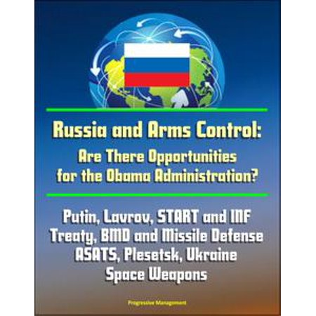 Russia and Arms Control: Are There Opportunities for the Obama Administration? Putin, Lavrov, START and INF Treaty, BMD and Missile Defense, ASATS, Plesetsk, Ukraine, Space Weapons -