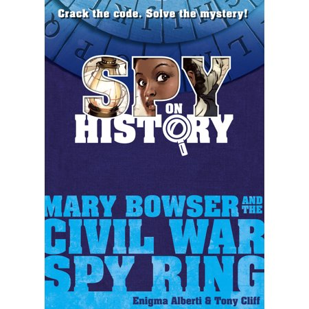 Spy on History: Mary Bowser and the Civil War Spy Ring - Hardcover - Bowser Sons