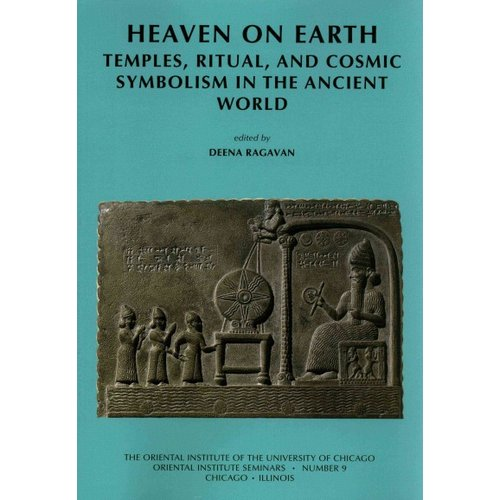 Heaven on Earth: Temples, Ritual, and Cosmic Symbolism in the Ancient World