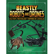 Beasts and the Battlefield: Beastly Robots and Drones: Military Technology Inspired by Animals (Hardcover)