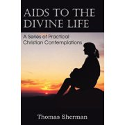 AIDS to the Divine Life a Series of Practical Christian Contemplations