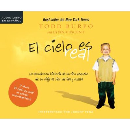 El Cielo Es Real   Heaven Is For Real  La Asombrosa Historia De Un Ni O Peque O De Su Viaje Al Cielo De Ida Y Vuelta   A Little Boys Astounding Story Of His Trip To Heaven And Back