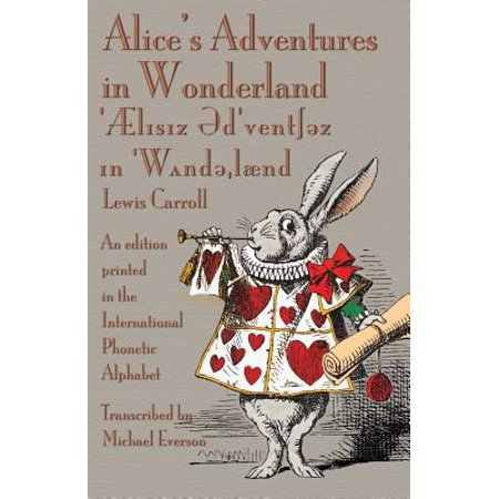 Alice's Adventures in Wonderland : An Edition Printed in the International Phonetic Alphabet](Alphabet In Script)