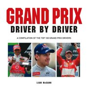 Grand Prix Driver by Driver : A Compilation of the Top 100 Grand Prix Drivers