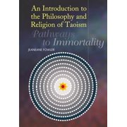 An Introduction to the Philosophy and Religion of Taoism : Pathways to Immortality