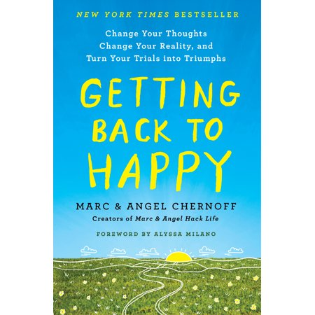 Getting Back to Happy : Change Your Thoughts, Change Your Reality, and Turn Your Trials into