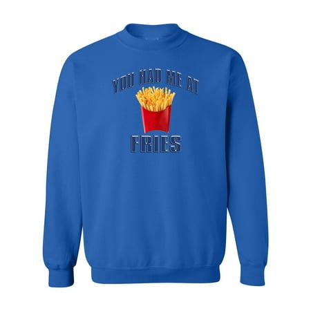 You Had Me At Fries Funny Saying Mens Womens Crewneck Sweatshirt