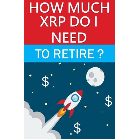 How Much XRP Do I Need to Retire? - eBook