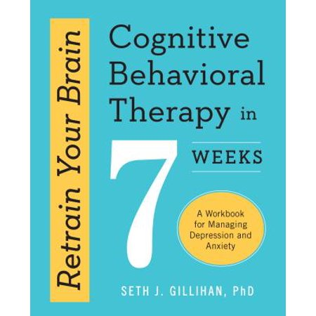 Retrain Your Brain: Cognitive Behavioral Therapy in 7 Weeks : A Workbook for Managing Depression and