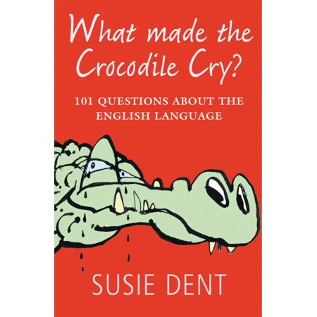 What Made The Crocodile Cry?:101 questions about the English language - eBook