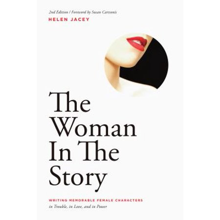 The Woman in the Story : Writing Memorable Female Characters