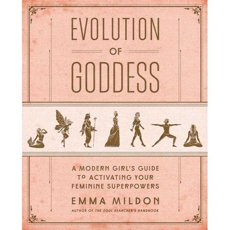 Evolution of Goddess : A Modern Girl's Guide to Activating Your Feminine Superpowers ()