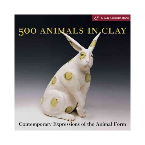 500 Animals in Clay: Contemporary Expressions of the Animal Form