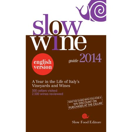 Slow Wine 2014: A Year in the Life of Italys Vineyards and Wines Slow Food