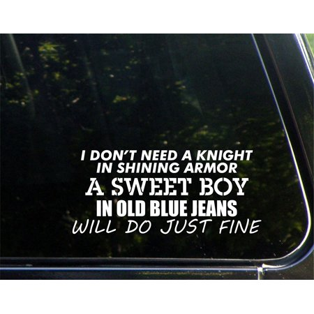 I Don't Need A Knight In Shining Armor A Sweet Boy In Old Blue Jeans Will Do Just Fine - 8-1/2