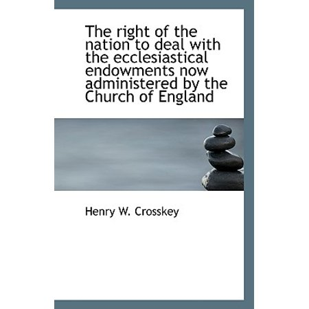 The Right of the Nation to Deal with the Ecclesiastical Endowments Now Administered by the Church