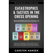 Catastrophes & Tactics in the Chess Opening - Selected Brilliancies from Earlier Volumes - eBook