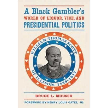 A Black Gambler's World of Liquor, Vice, and Presidential Politics: William Thomas Scott of Illinois, 1839-1917