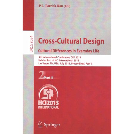 Cross-Cultural Design. Cultural Differences in Everyday Life : 5th International Conference, CCD 2013, Held as Part of Hci International 2013, Las Vegas, Nv, Usa, July 21-26, 2013, Proceedings, Part II