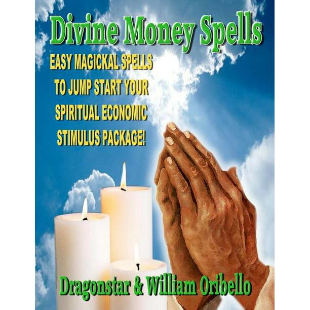 Divine Money Spells Easy Magickal Spells To Jump Start Your Spiritual Economic Stimulus Package Walmart Com Walmart Com